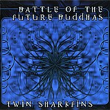Battle of the Future Buddhas - Twin Sharkfins