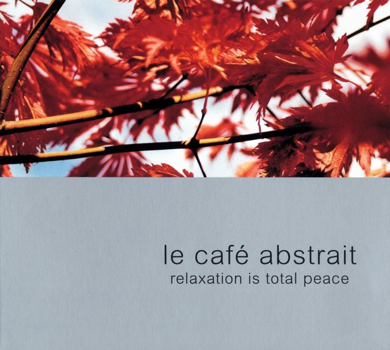 Various Artists - Le Café Abstrait 2 - Relaxation is Total Peace: Front
