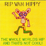 Rip Van Hippy - The Whole Worlds Hip And Thats Not Cool!