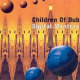 Children Of Dub - Digital Mantras for a Fucked Up World