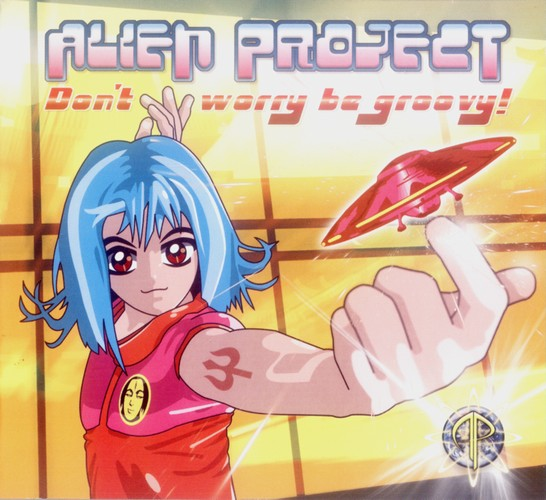 Alien Project - Don't Worry, Be Groovy!: Front