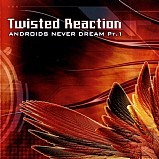 Twisted Reaction - Androids Never Dream Pt.1