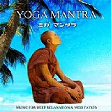 Yoga Mantra - Music For Deep Relaxation & Meditation